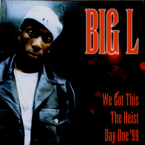 Big L - We Got This / The Heist / Day One '99