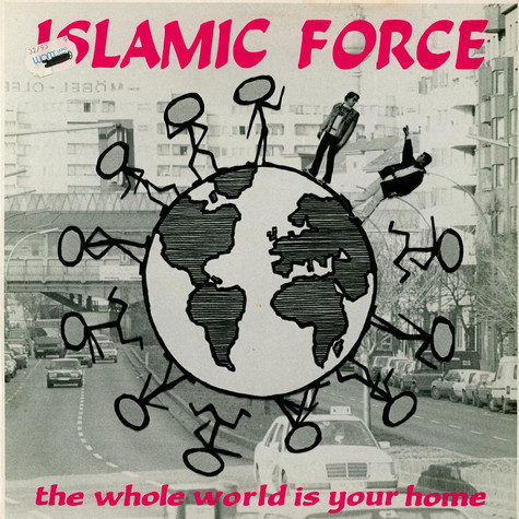 Islamic Force - The Whole World Is Your Home