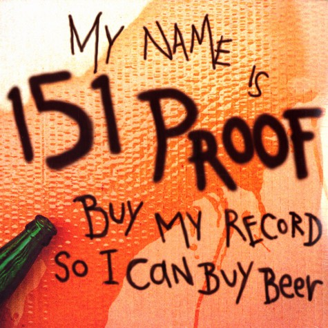 151 Proof - Buy my record so i can buy beer