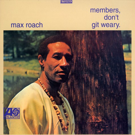 Max Roach - Members, Dont Git Weary