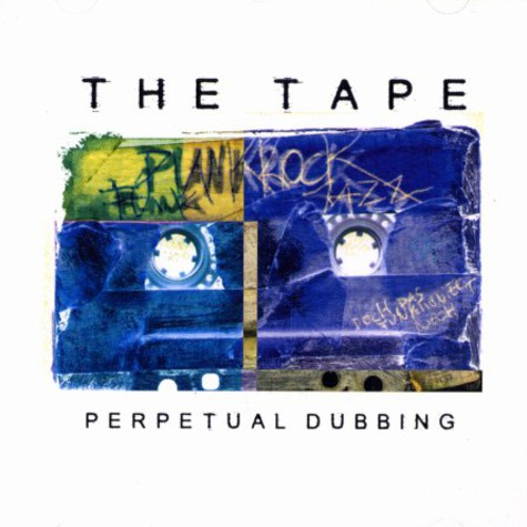 Tape, The - Perpetual dubbing
