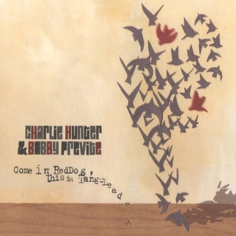 Charlie Hunter & Bobby Previte - Come in red dog, this is tangoleader