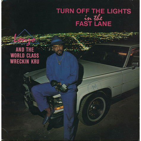 Lonzo And World Class Wreckin' Cru - Turn Off The Lights In The Fast Lane