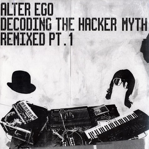 Alter Ego - Decoding the hacker myth - remixed part 1