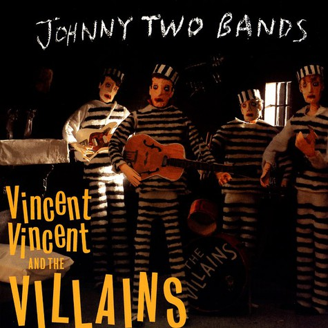 Vincent Vincent And The Villains - Johnny two bands
