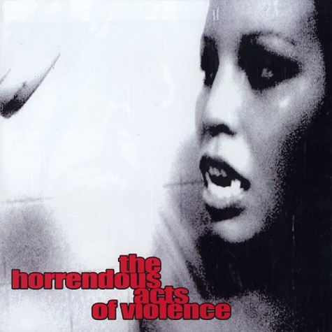Horrendous Acts Of Violence, The - The Horrendous Acts Of Violence
