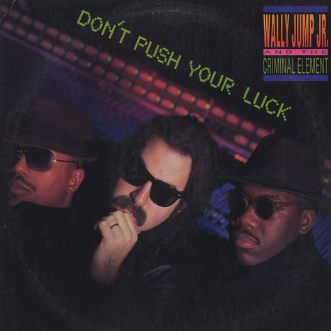 Wally Jump Jr. & The Criminal Element - Don't push your luck