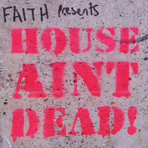 Faith presents - House ain't dead!
