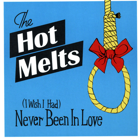 Hot Melts, The - (I wish i had) never been in love