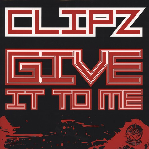 Clipz - Give It To Me