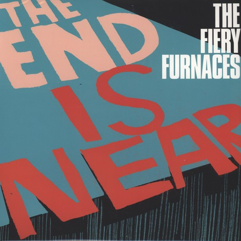 Fiery Furnaces,The - The End Is Near