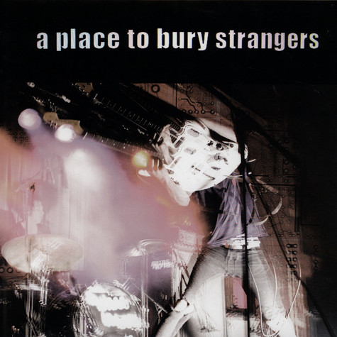 A Place To Bury Strangers - A Place To Bury Strangers