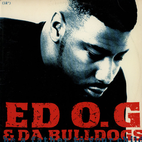Ed O.G & Da Bulldogs - Be a father to your child