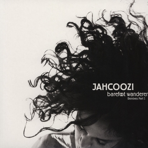 Jahcoozi - Barefoot Wanderer Remixes Part 1