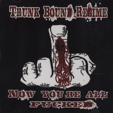 Trunk Bound Regime - Now You're All Fucked
