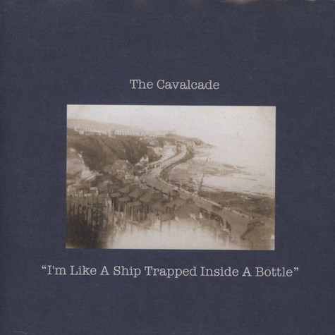 Cavalcade, The - I'm Like A Ship Trapped Inside A Bottle
