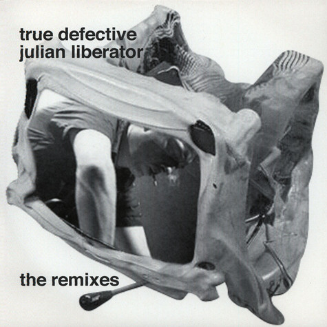 Julian Liberator - True Defective (The Remixes)