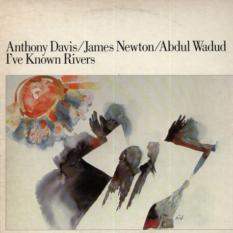 Anthony Davis / James Newton / Abdul Wadud - I've Known Rivers