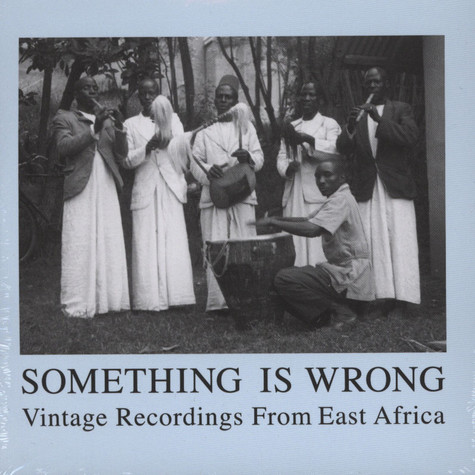 Something Is Wrong - Vintage Recordings From East Africa
