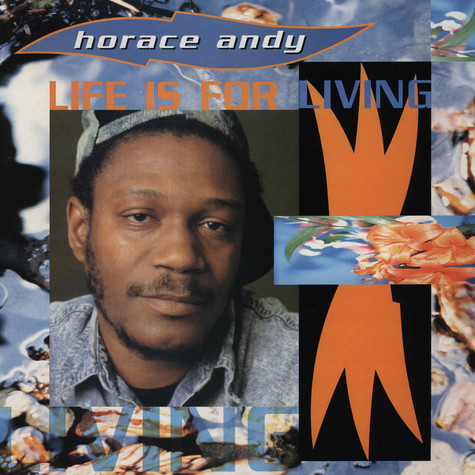 Horace Andy - Life Is For Living