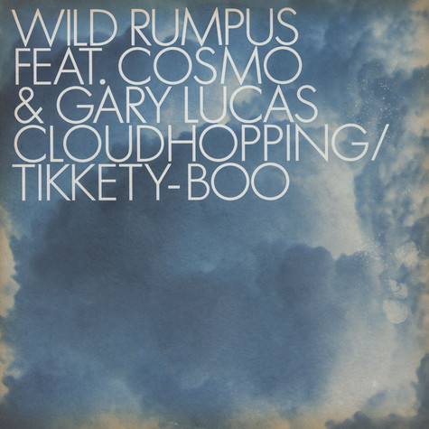 Wild Rumpus Feat. Cosmo & Gary Lucas - Cloudhopping / Tikkety-boo