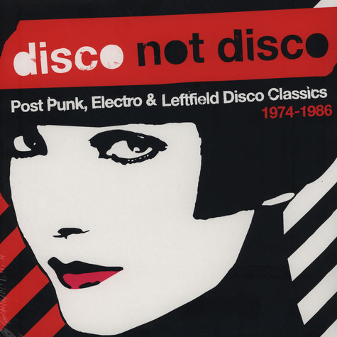 Disco Not Disco - Post Punk, Electro & Leftfield Disco Classics 1974-1986