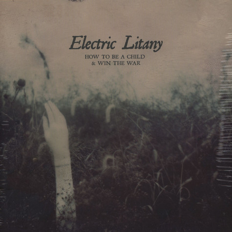 Electric Litany - How To Be A Child And Win The War