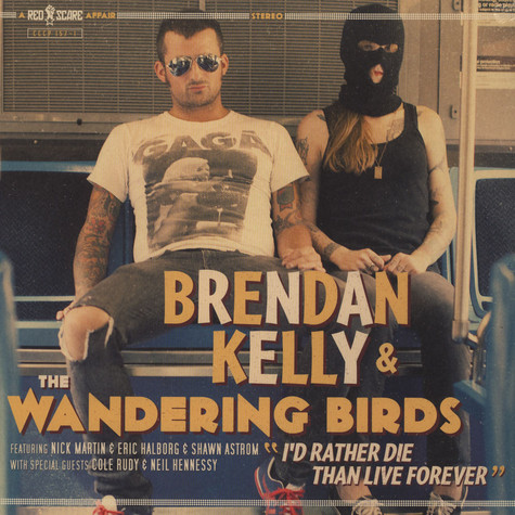 Brendan Kelly & Wandering Birds - I'd Rather Die Than Live Forever