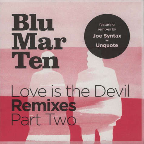 Blu Mar Ten - Love is the Devil Remixes Part Two