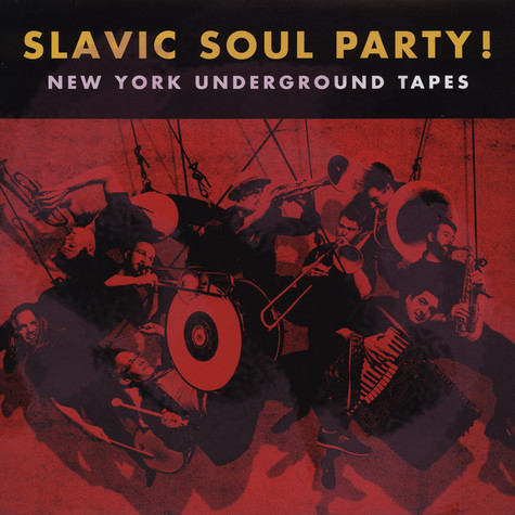 Slavic Soul Party - New York Underground Tapes