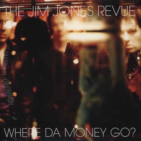 Jim Jones Revue, The - Where Da Money Go?'