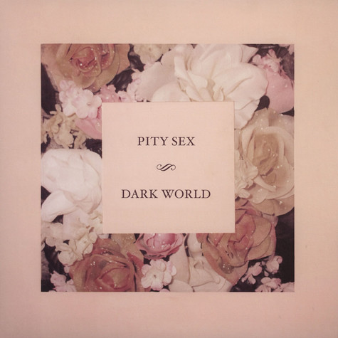 Pity Sex - Dark World EP
