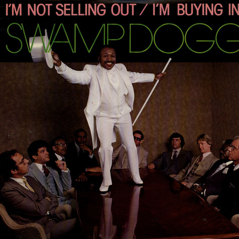 Swamp Dogg - I'm Not Selling Out / I'm Buying In