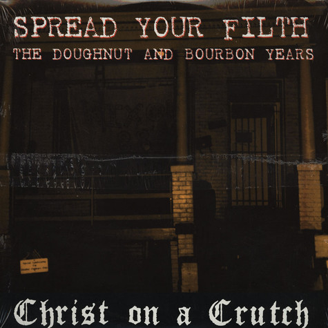 Christ On A Crutch - Spread Your Filth / Shit Edge And Other Songs For The Young And Sentimental