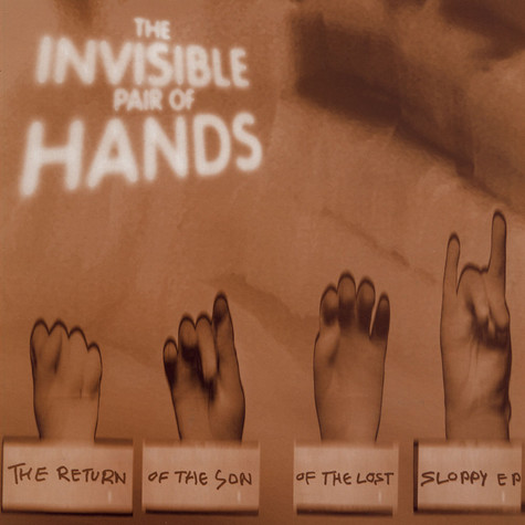 Invisible Pair Of Hands - The Return Of The Son Of The Lost Sloppy EP