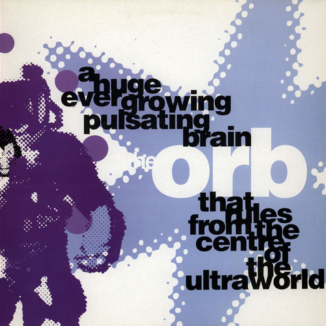 Orb, The - A Huge Ever Growing Pulsating Brain That Rules From The Centre Of The Ultraworld