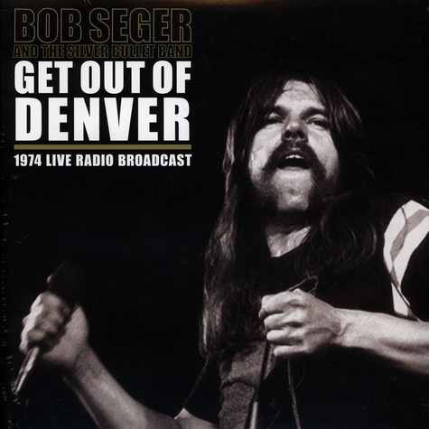 Bob Seger And The Silver Bullet Band - Get Out Of Denver