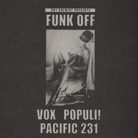 Cut Chemist presents - Funk Off: Vox Populi! & Pacific 231