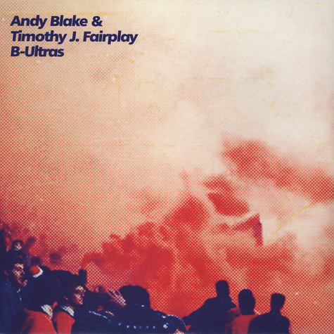 Andy Blake & Timothy J. Fairplay - B Ultras