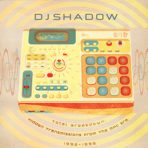 DJ Shadow - Total Breakdown: Hidden Transmissions From The MPC Era 1992-1996