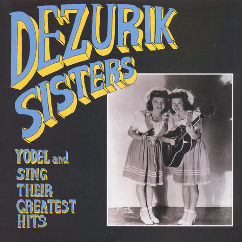 Dezurik Sisters, The - Sing And Yodel Their Greatest Hits