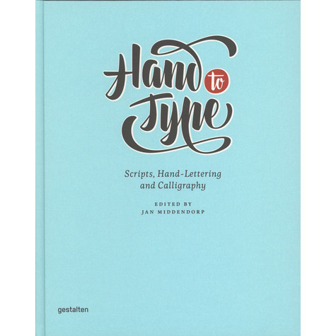 J. Middendorp, H. Hellige & R. Klanten - Hand To Type - Scripts, Hand-Lettering And Calligraphy