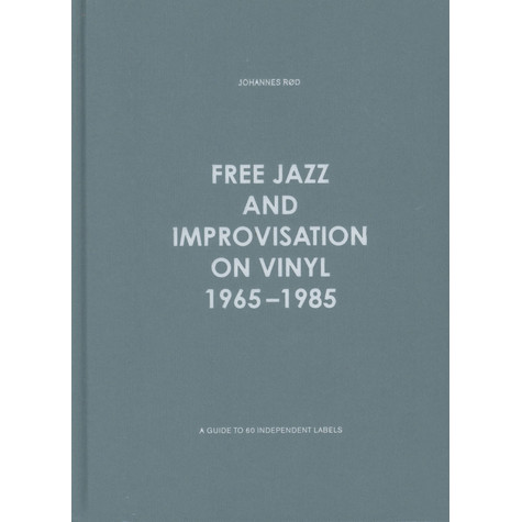 Johannes Rod - Free Jazz And Improvisation On Vinyl 1965-1985