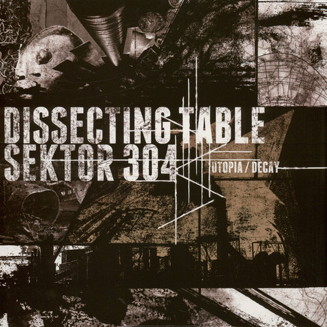 Dissecting Table / Sektor 304 - Utopia / Decay
