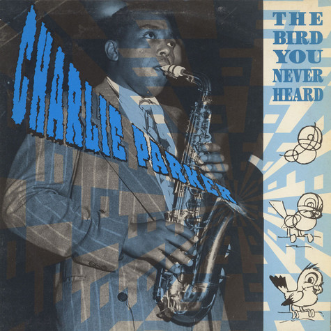 Charlie Parker - The Bird You Never Heard
