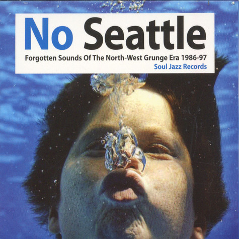 V.A. - No Seattle - Forgotten Sounds Of The North-West Grunge Era 1986-97