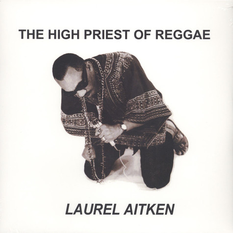 Laurel Aitken - The High Priest Of Reggae