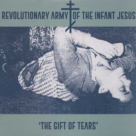 Revolutionary Army Of The Infant Jesus - The Gift Of Tears