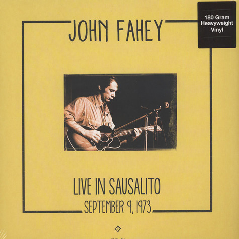 John Fahey - Live In Sausalito : September 9, 1973 180g Vinyl Edition