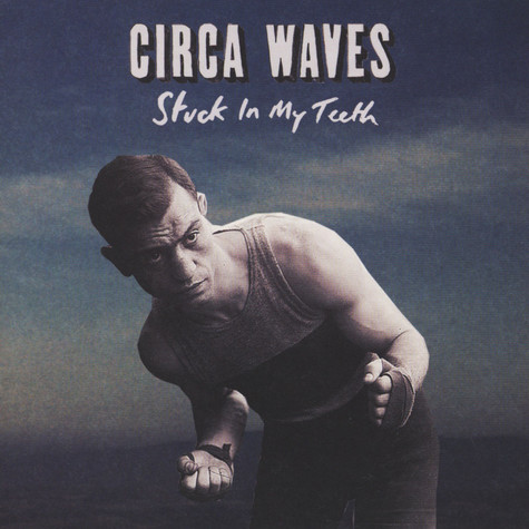 Circa Waves - Stuck In My Teeth